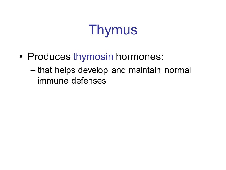 Thymus Produces thymosin hormones: –that helps develop and maintain normal immune defenses