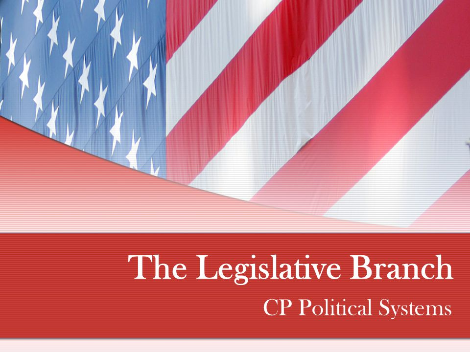 The Legislative Branch CP Political Systems