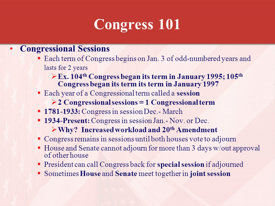 Congress 101 Congressional Sessions Each term of Congress begins on Jan.