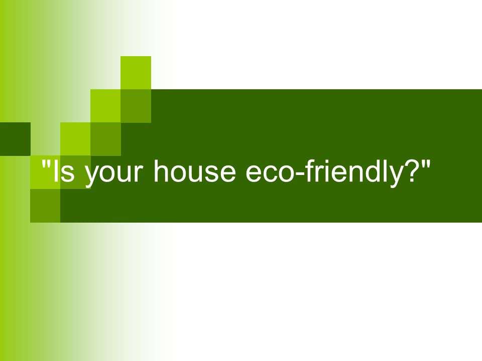 Is your house eco-friendly