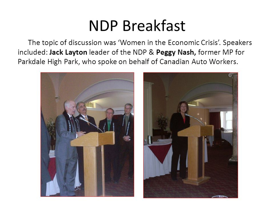 NDP Breakfast We also heard from Members of the NDP Womens Caucus Carol Hughes, Algoma-Manitoulin-Kapuskasing; Megan Leslie, Halifax; Dawn Black, New Westminster Coquitlam