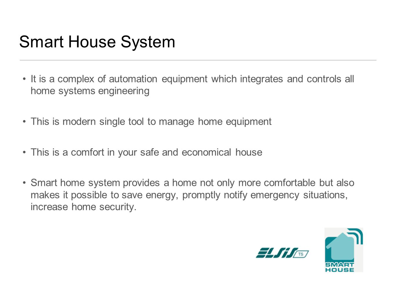 It is a complex of automation equipment which integrates and controls all home systems engineering This is modern single tool to manage home equipment This is a comfort in your safe and economical house Smart home system provides a home not only more comfortable but also makes it possible to save energy, promptly notify emergency situations, increase home security.