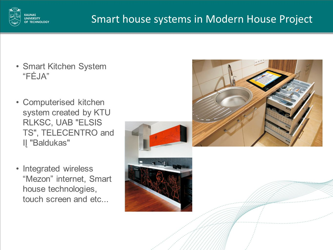Smart house systems in Modern House Project Smart Kitchen System FĖJA Computerised kitchen system created by KTU RLKSC, UAB
