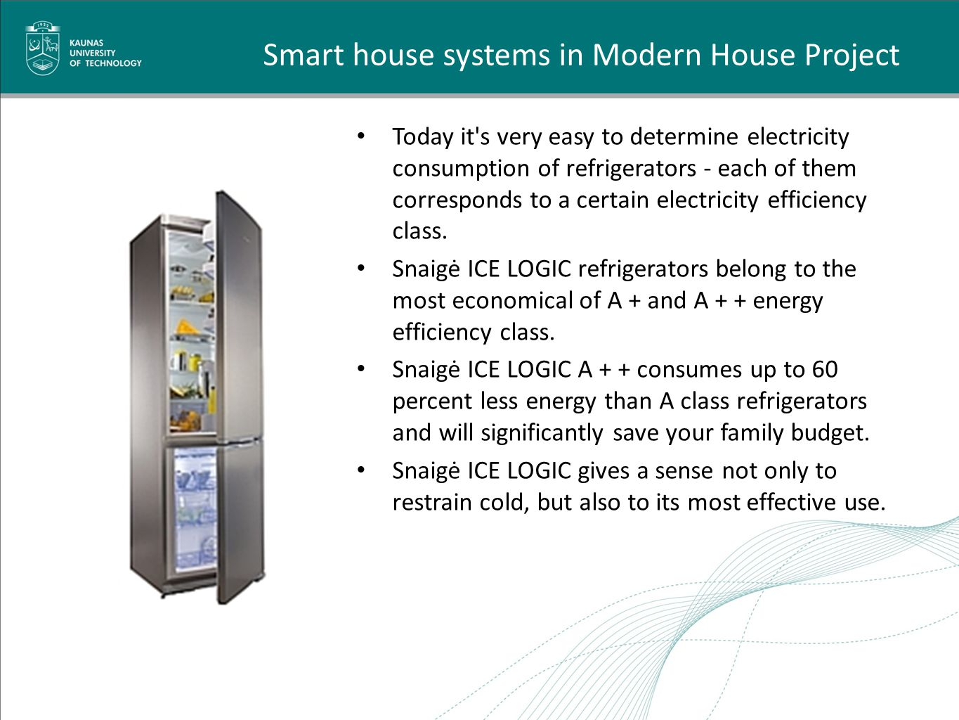 Smart house systems in Modern House Project Today it s very easy to determine electricity consumption of refrigerators - each of them corresponds to a certain electricity efficiency class.