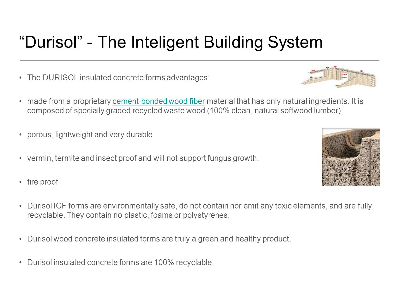 Durisol - The Inteligent Building System The DURISOL insulated concrete forms advantages: made from a proprietary cement-bonded wood fiber material that has only natural ingredients.