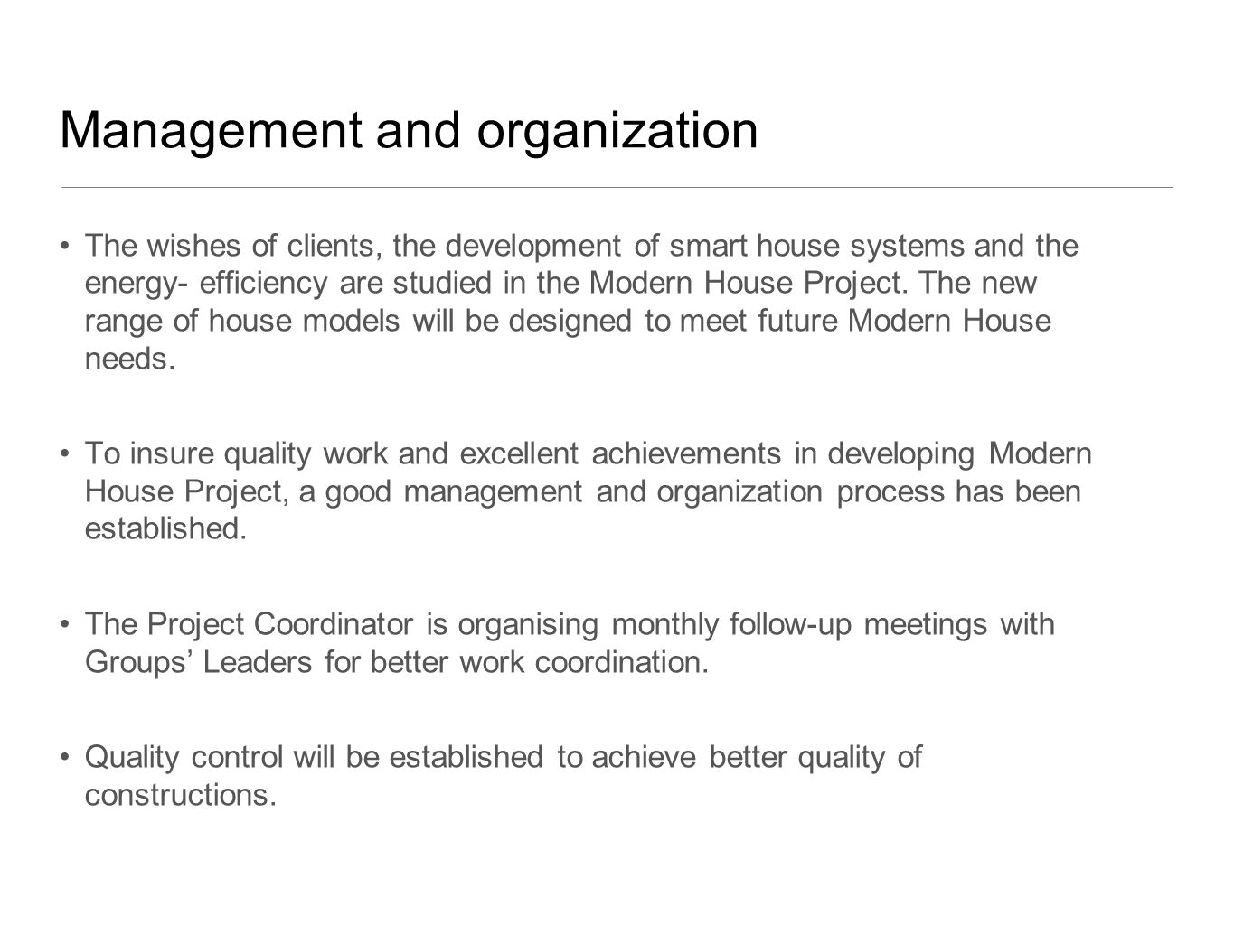 Management and organization The wishes of clients, the development of smart house systems and the energy- efficiency are studied in the Modern House Project.