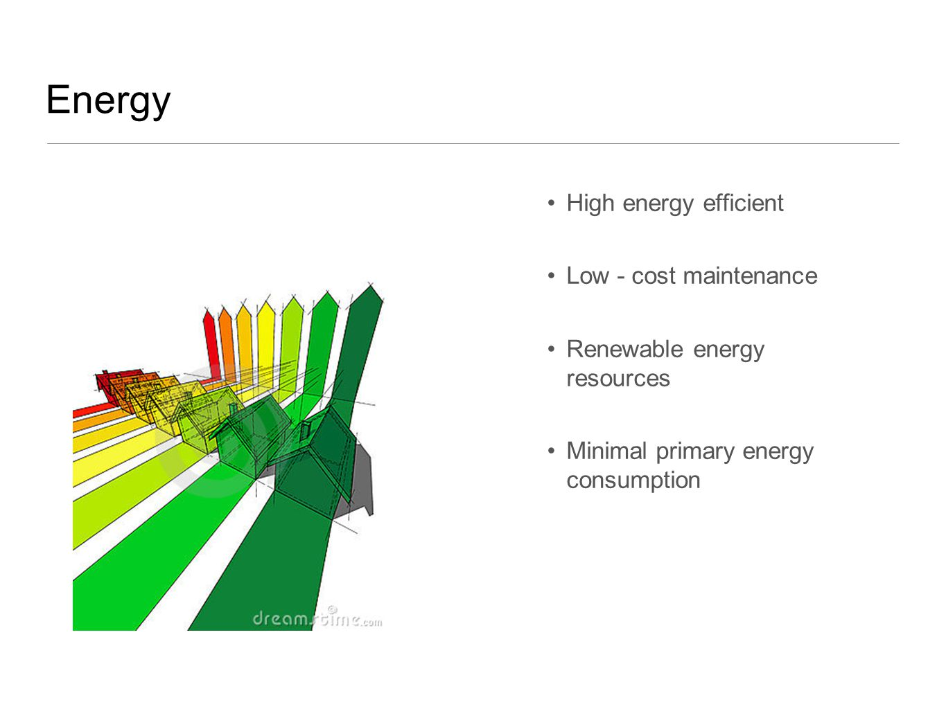Energy High energy efficient Low - cost maintenance Renewable energy resources Minimal primary energy consumption