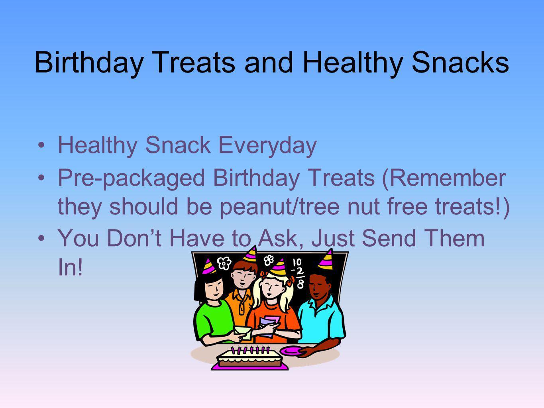 Birthday Treats and Healthy Snacks Healthy Snack Everyday Pre-packaged Birthday Treats (Remember they should be peanut/tree nut free treats!) You Dont