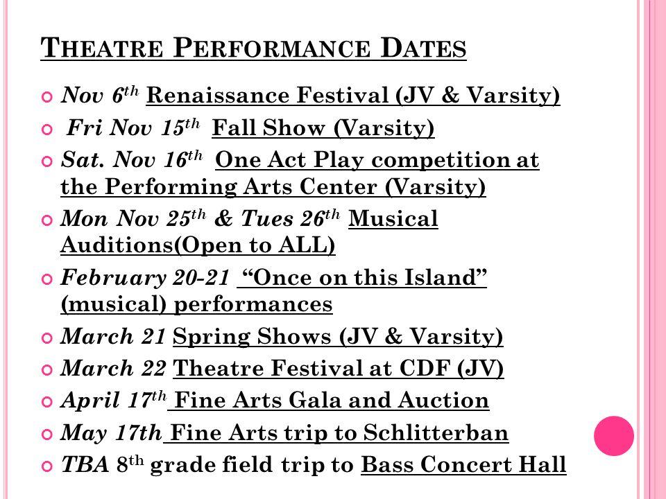 T HEATRE P ERFORMANCE D ATES Nov 6 th Renaissance Festival (JV & Varsity) Fri Nov 15 th Fall Show (Varsity) Sat.