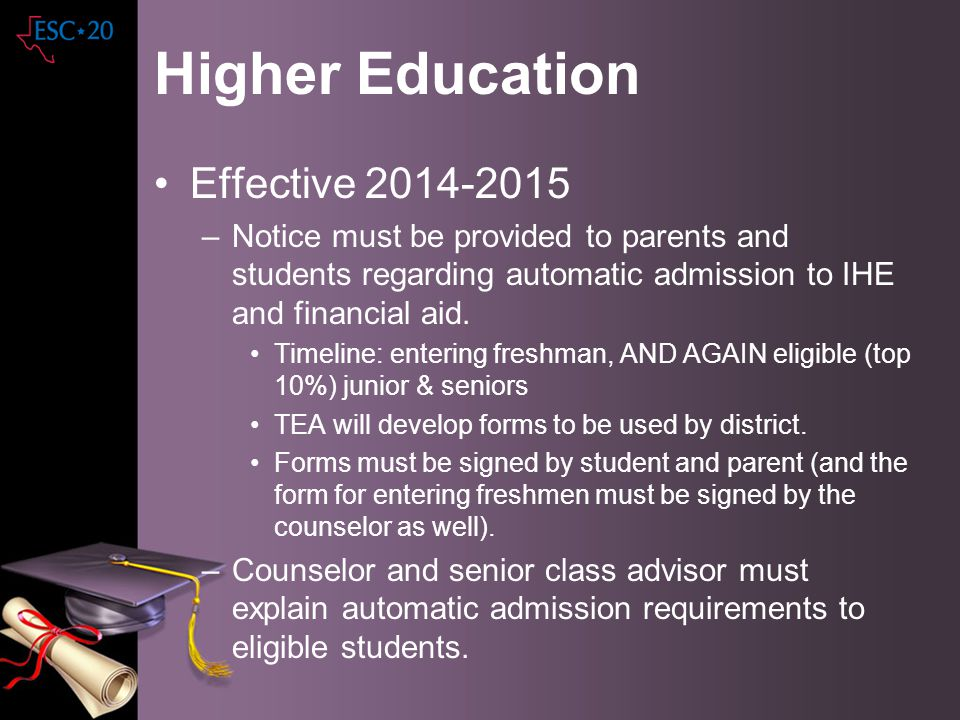 Higher Education Effective 2014-2015 –Notice must be provided to parents and students regarding automatic admission to IHE and financial aid. Timeline