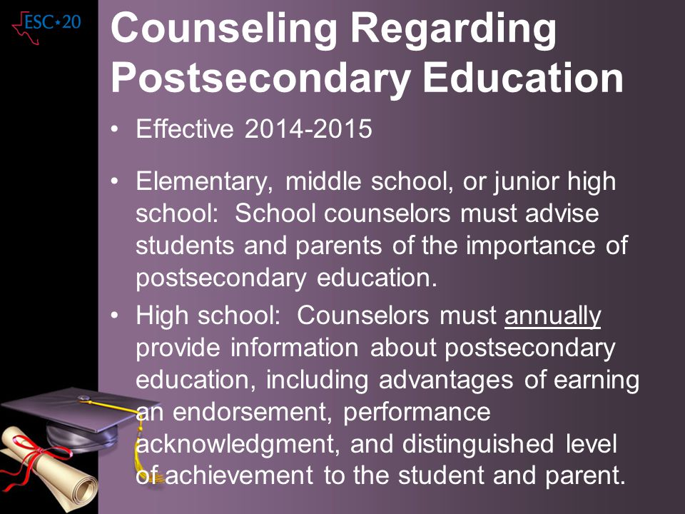 Counseling Regarding Postsecondary Education Effective 2014-2015 Elementary, middle school, or junior high school: School counselors must advise stude