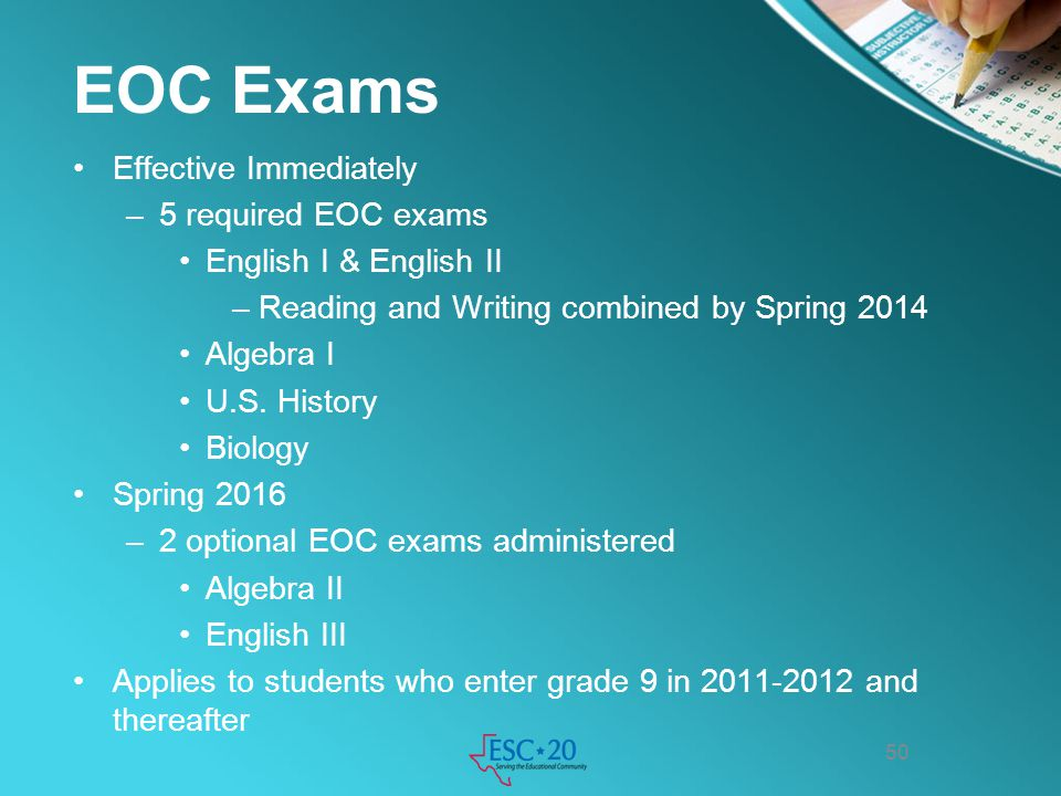 EOC Exams Effective Immediately –5 required EOC exams English I & English II –Reading and Writing combined by Spring 2014 Algebra I U.S. History Biolo