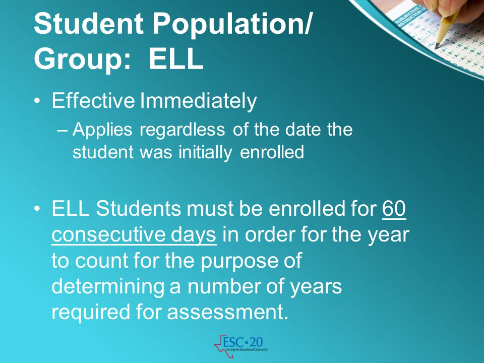 Student Population/ Group: ELL Effective Immediately –Applies regardless of the date the student was initially enrolled ELL Students must be enrolled