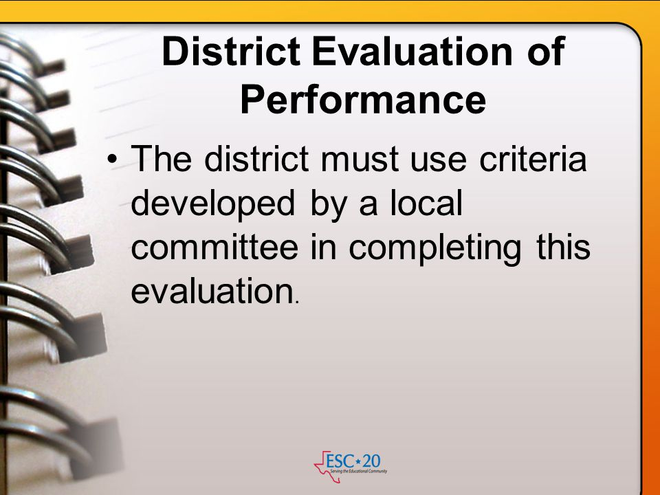 District Evaluation of Performance The district must use criteria developed by a local committee in completing this evaluation.