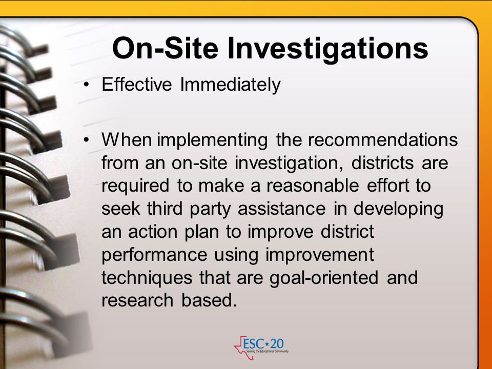 On-Site Investigations Effective Immediately When implementing the recommendations from an on-site investigation, districts are required to make a rea