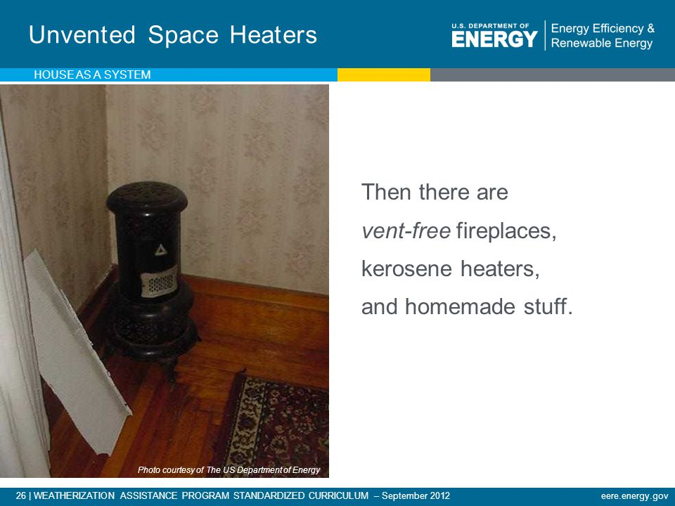 26 | WEATHERIZATION ASSISTANCE PROGRAM STANDARDIZED CURRICULUM – September 2012eere.energy.gov Then there are vent-free fireplaces, kerosene heaters, and homemade stuff.