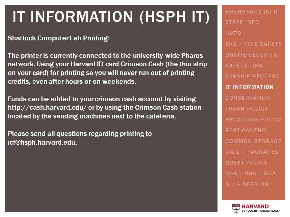 IT INFORMATION (HSPH IT) Shattuck Computer Lab Printing: The printer is currently connected to the university-wide Pharos network. Using your Harvard