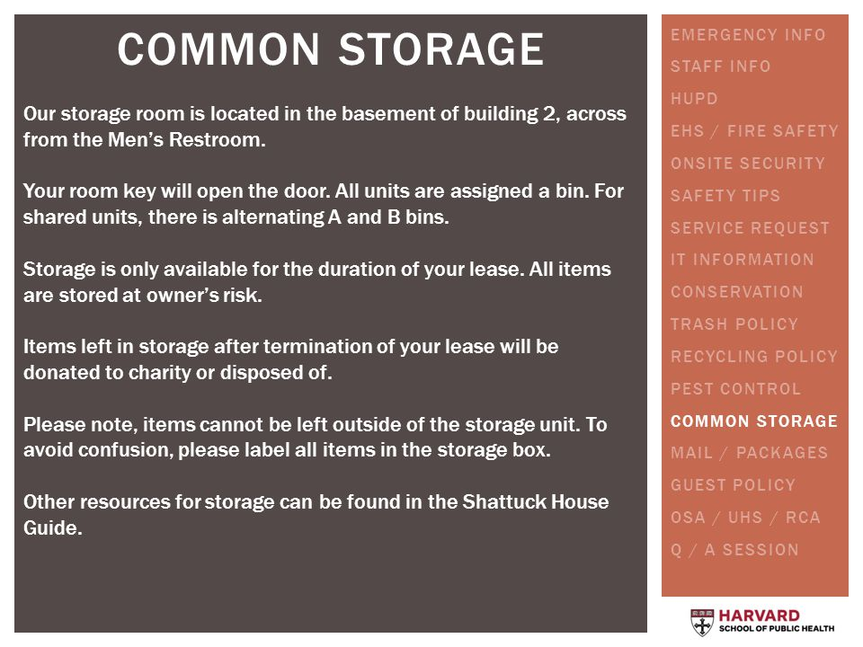 COMMON STORAGE Our storage room is located in the basement of building 2, across from the Mens Restroom.
