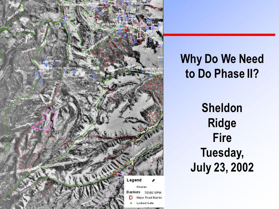 17 Why Do We Need to Do Phase II? Sheldon Ridge Fire Tuesday, July 23, 2002