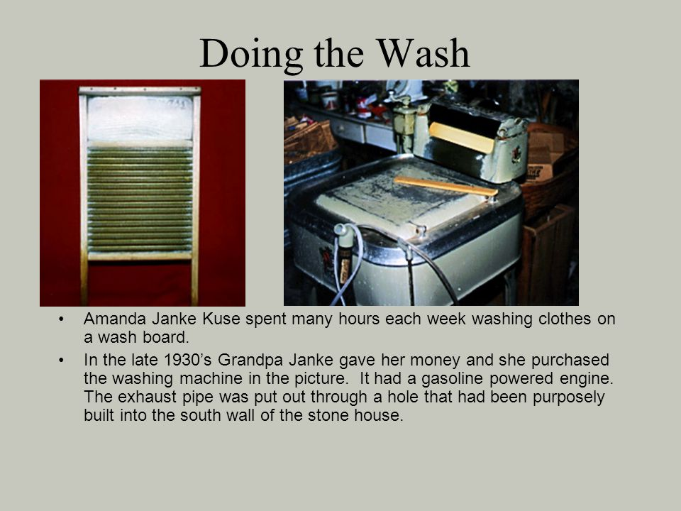 Doing the Wash Amanda Janke Kuse spent many hours each week washing clothes on a wash board.