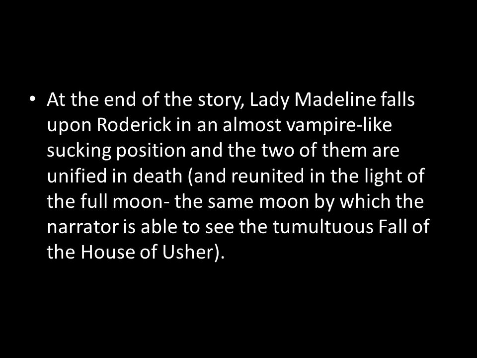 At the end of the story, Lady Madeline falls upon Roderick in an almost vampire-like sucking position and the two of them are unified in death (and re