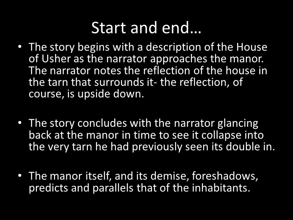 Start and end… The story begins with a description of the House of Usher as the narrator approaches the manor.