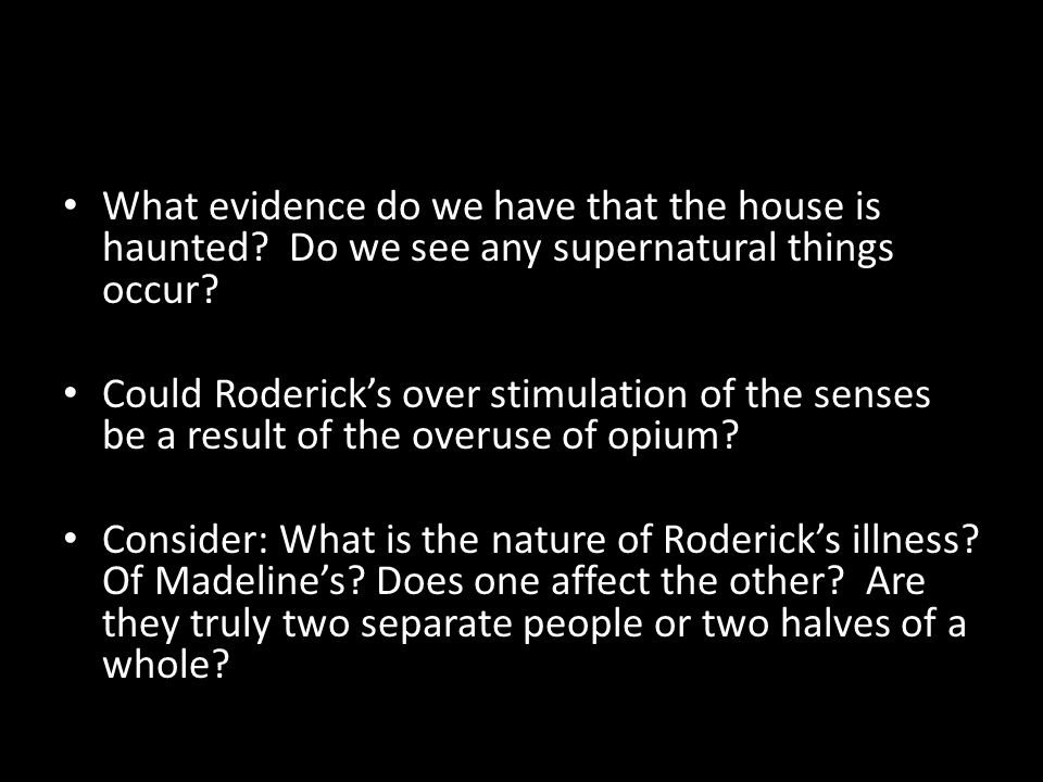 What evidence do we have that the house is haunted? Do we see any supernatural things occur? Could Rodericks over stimulation of the senses be a resul