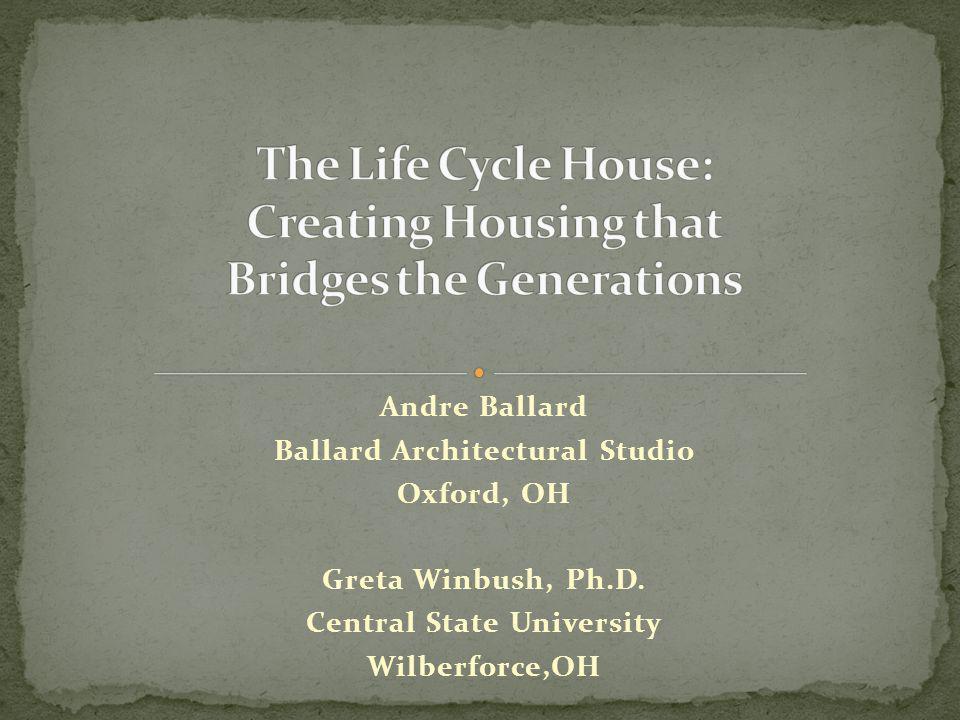 Andre Ballard Ballard Architectural Studio Oxford, OH Greta Winbush, Ph.D. Central State University Wilberforce,OH