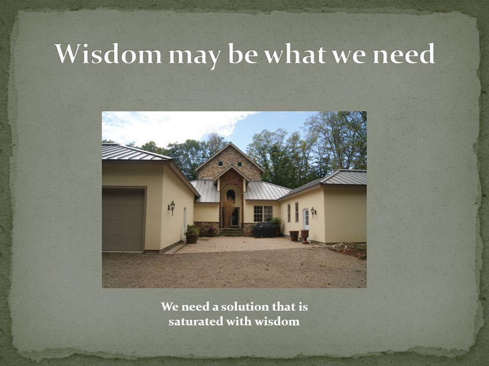 We need a solution that is saturated with wisdom