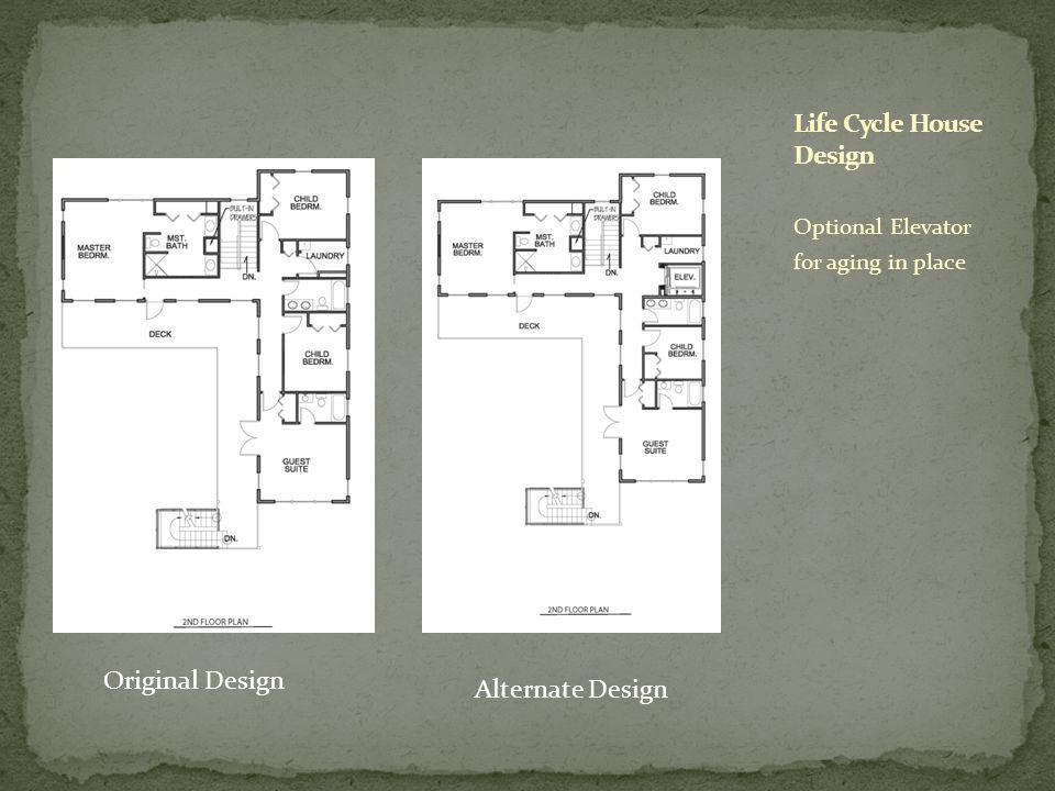 Optional Elevator for aging in place Original Design Alternate Design
