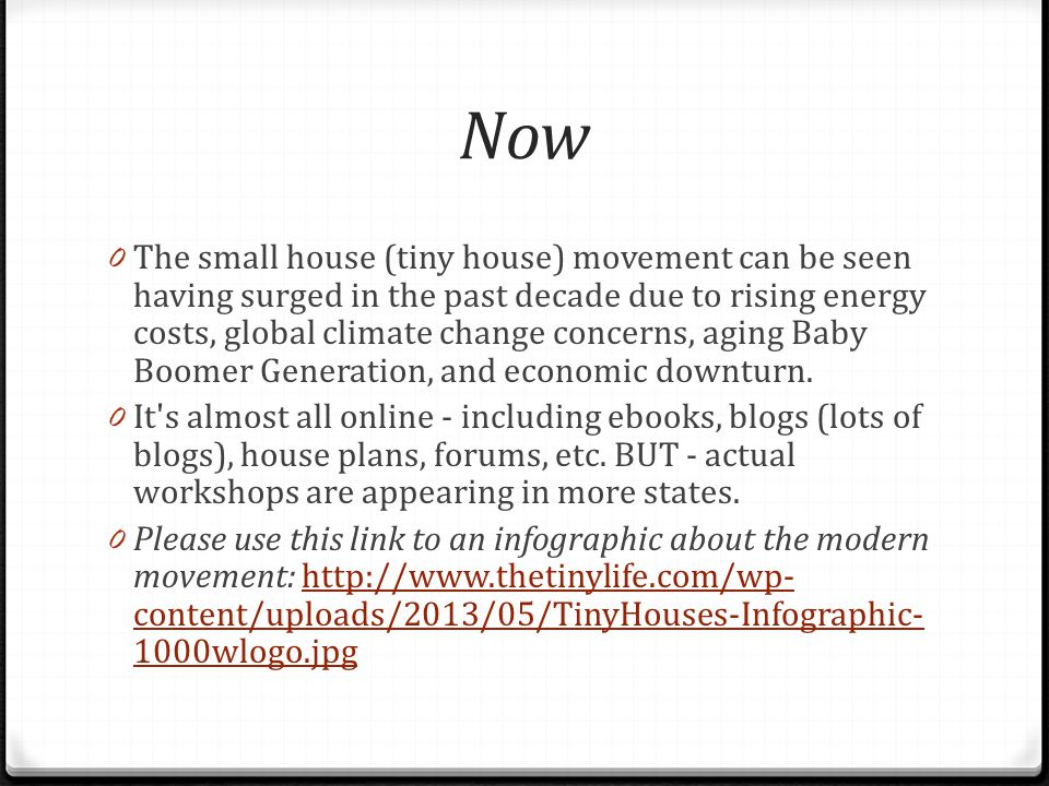 Now 0 The small house (tiny house) movement can be seen having surged in the past decade due to rising energy costs, global climate change concerns, aging Baby Boomer Generation, and economic downturn.