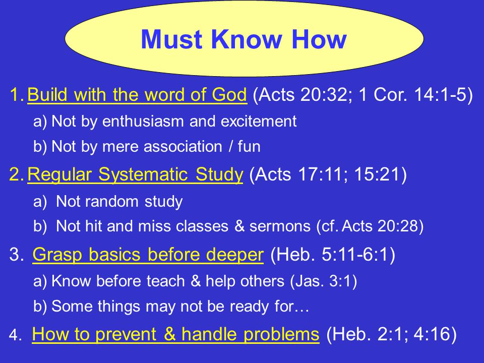 Must Know How 1.Build with the word of God (Acts 20:32; 1 Cor.