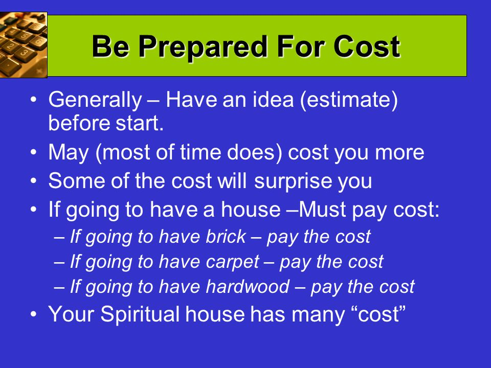 Be Prepared For Cost Generally – Have an idea (estimate) before start.