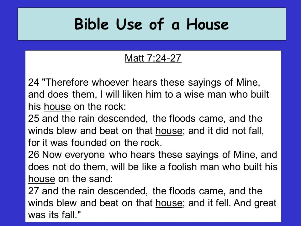 Bible Use of a House Heb 3:3-4 3 For this One has been counted worthy of more glory than Moses, inasmuch as He who built the house has more honor than the house.