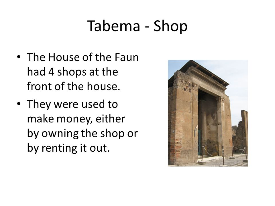 Tabema - Shop The House of the Faun had 4 shops at the front of the house. They were used to make money, either by owning the shop or by renting it ou