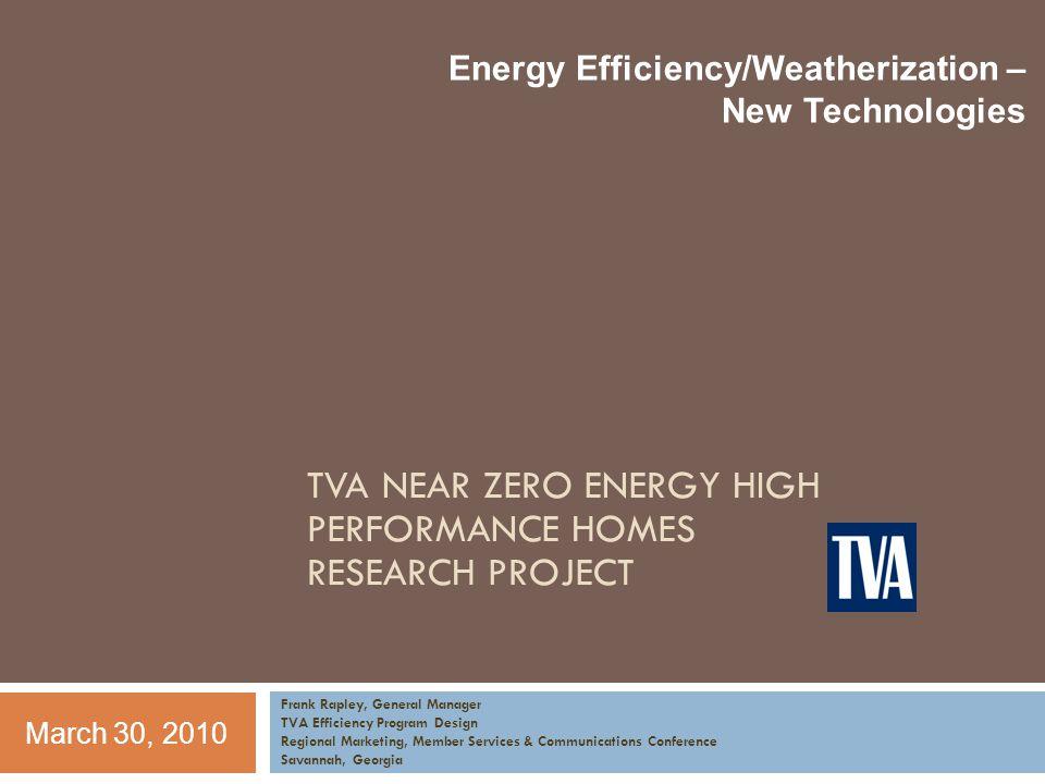 Energy Efficiency/Weatherization – New Technologies Frank Rapley, General Manager TVA Efficiency Program Design Regional Marketing, Member Services &