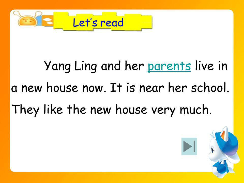 Yang Ling and her parents live inparents a new house now.