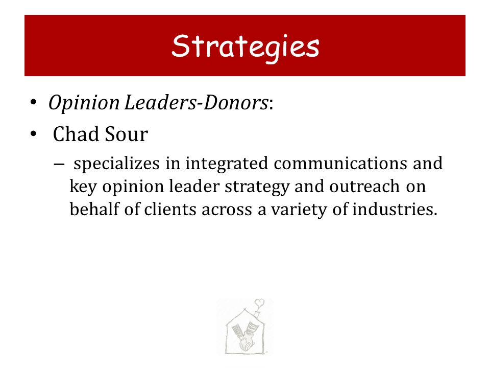 Strategies Opinion Leaders-Donors: Chad Sour – specializes in integrated communications and key opinion leader strategy and outreach on behalf of clients across a variety of industries.