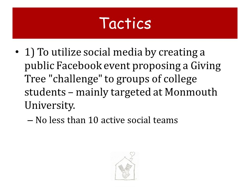 Tactics 1) To utilize social media by creating a public Facebook event proposing a Giving Tree