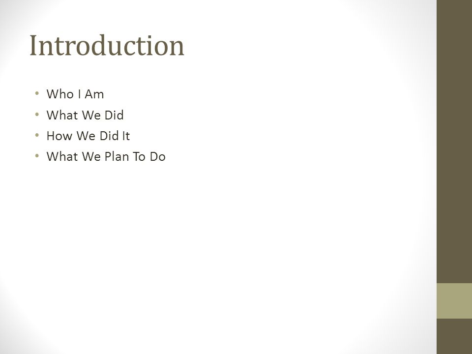 Introduction Who I Am What We Did How We Did It What We Plan To Do
