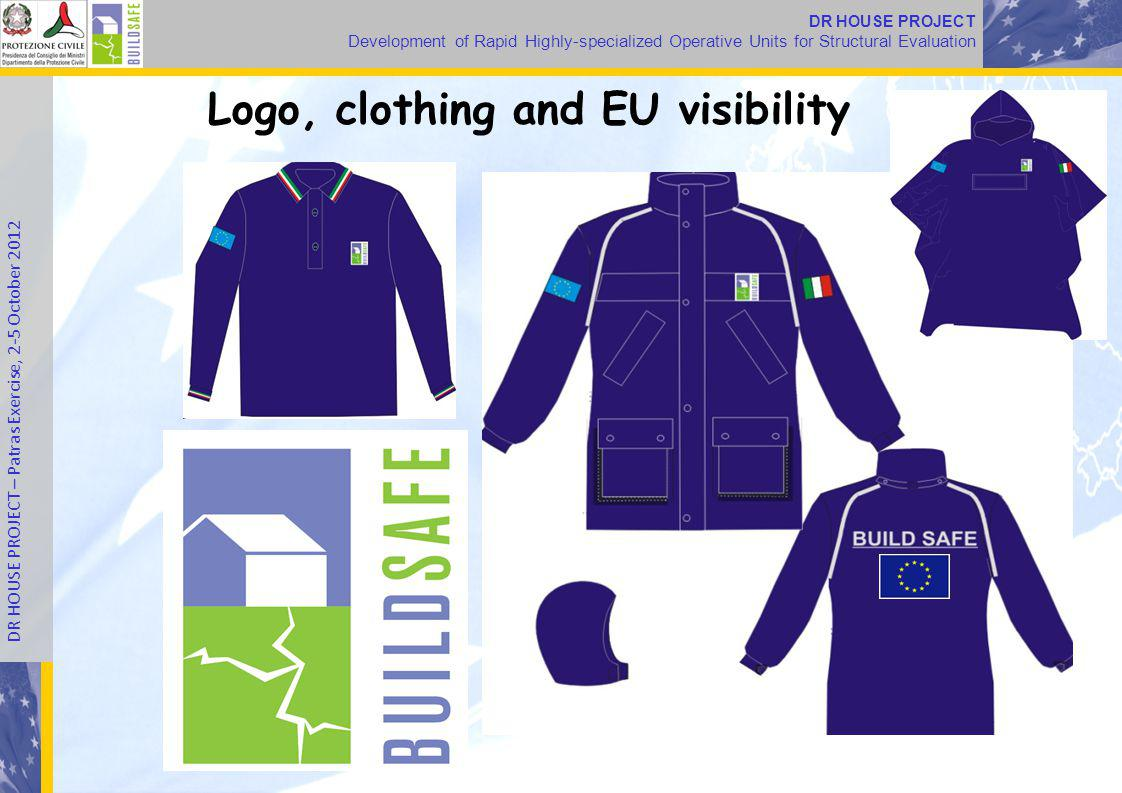 DR HOUSE PROJECT Development of Rapid Highly-specialized Operative Units for Structural Evaluation DR HOUSE PROJECT – Patras Exercise, 2-5 October 2012 Logo, clothing and EU visibility