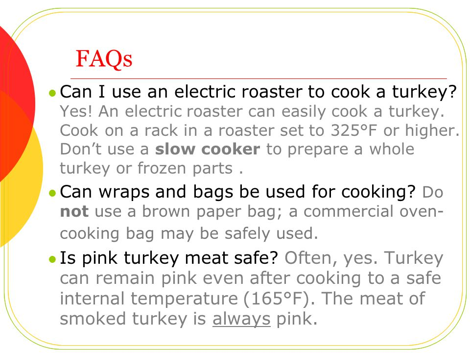 FAQs Can I use an electric roaster to cook a turkey? Yes! An electric roaster can easily cook a turkey. Cook on a rack in a roaster set to 325°F or hi