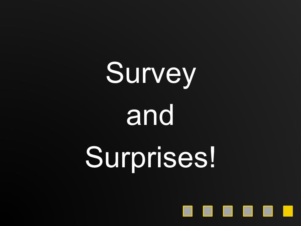 Survey and Surprises!