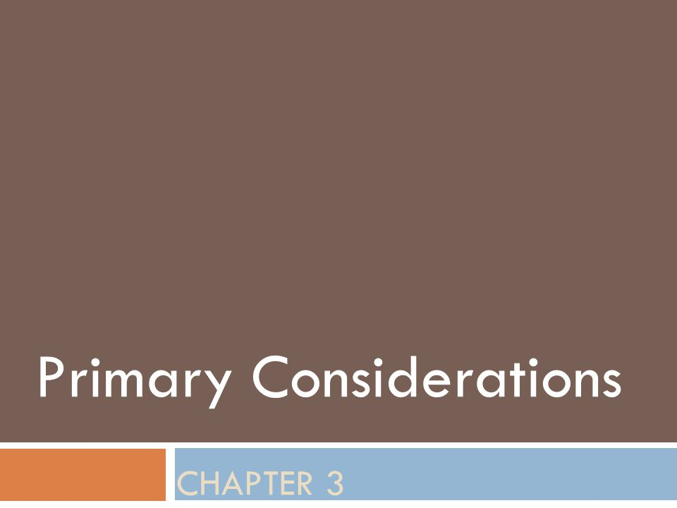 CHAPTER 3 Primary Considerations