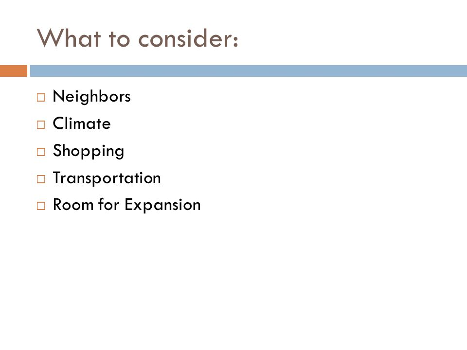 What to consider: Neighbors Climate Shopping Transportation Room for Expansion
