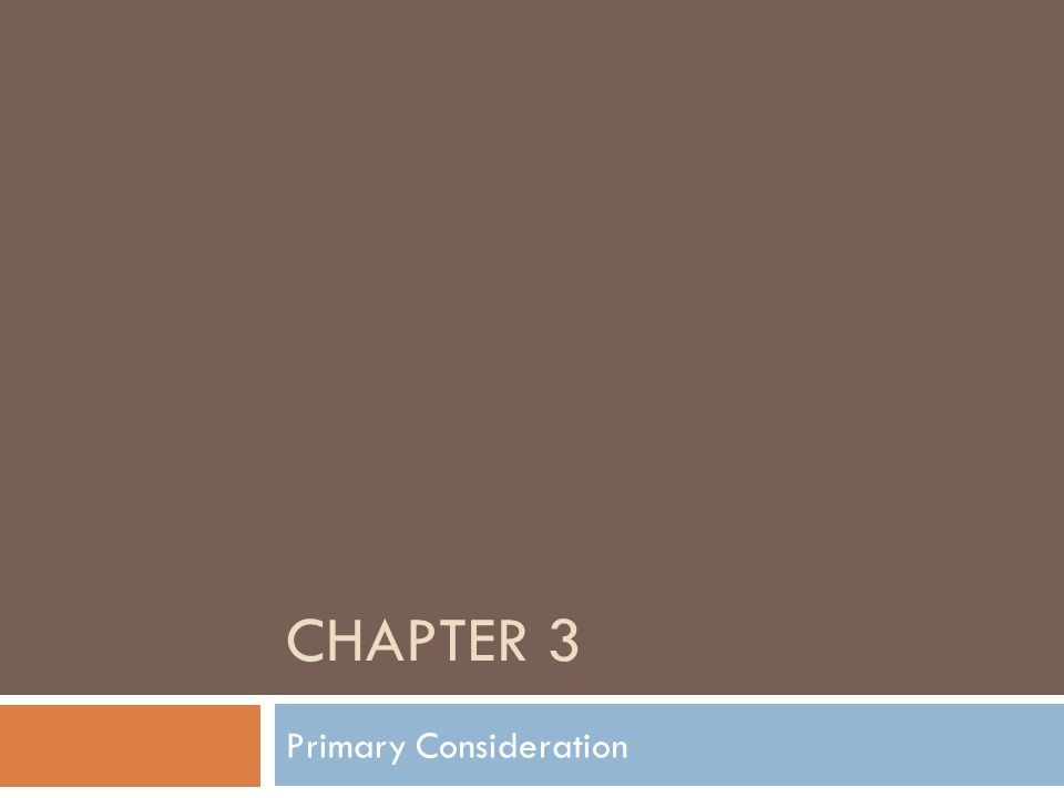 CHAPTER 3 Primary Consideration