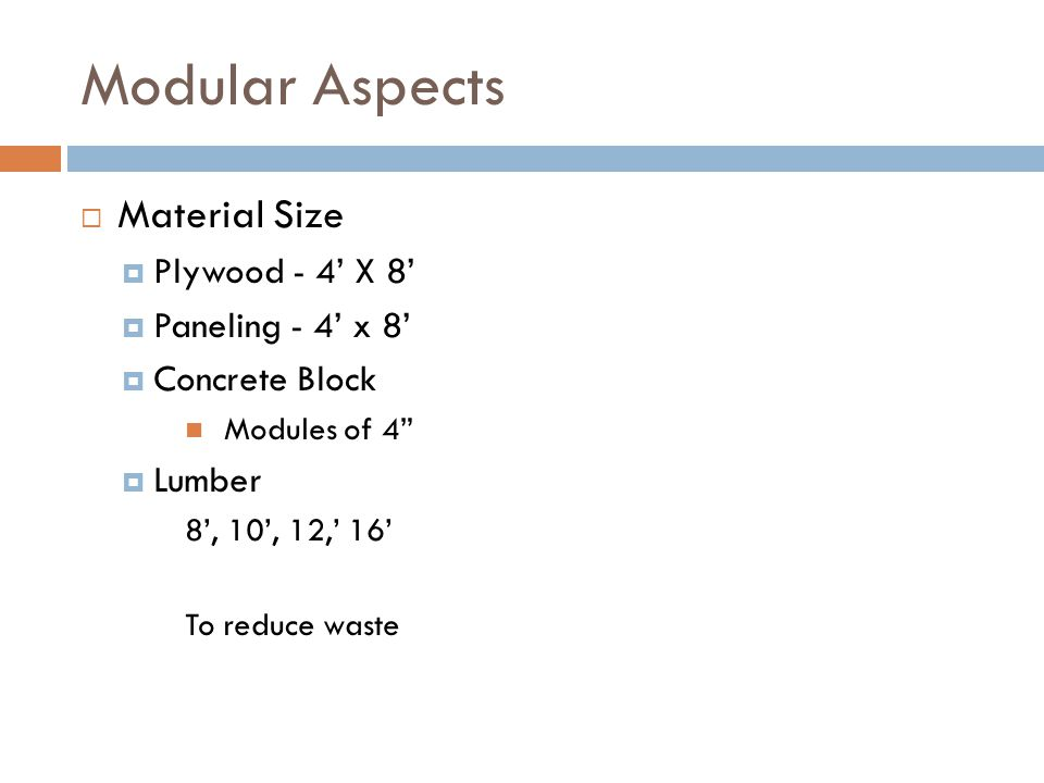 Modular Aspects Material Size Plywood - 4 X 8 Paneling - 4 x 8 Concrete Block Modules of 4 Lumber 8, 10, 12, 16 To reduce waste