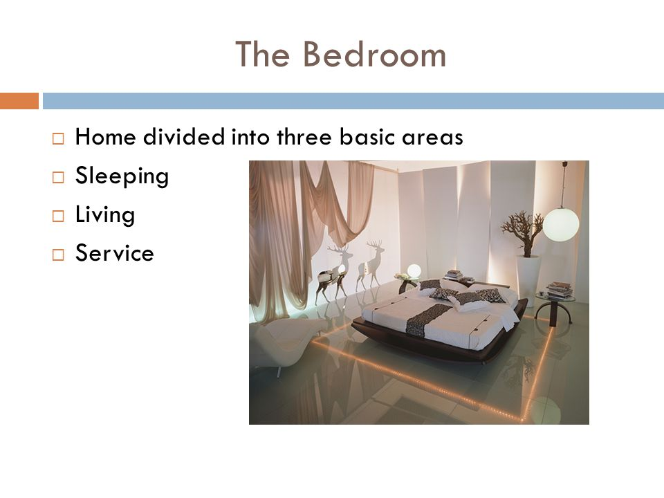 Home divided into three basic areas Sleeping Living Service