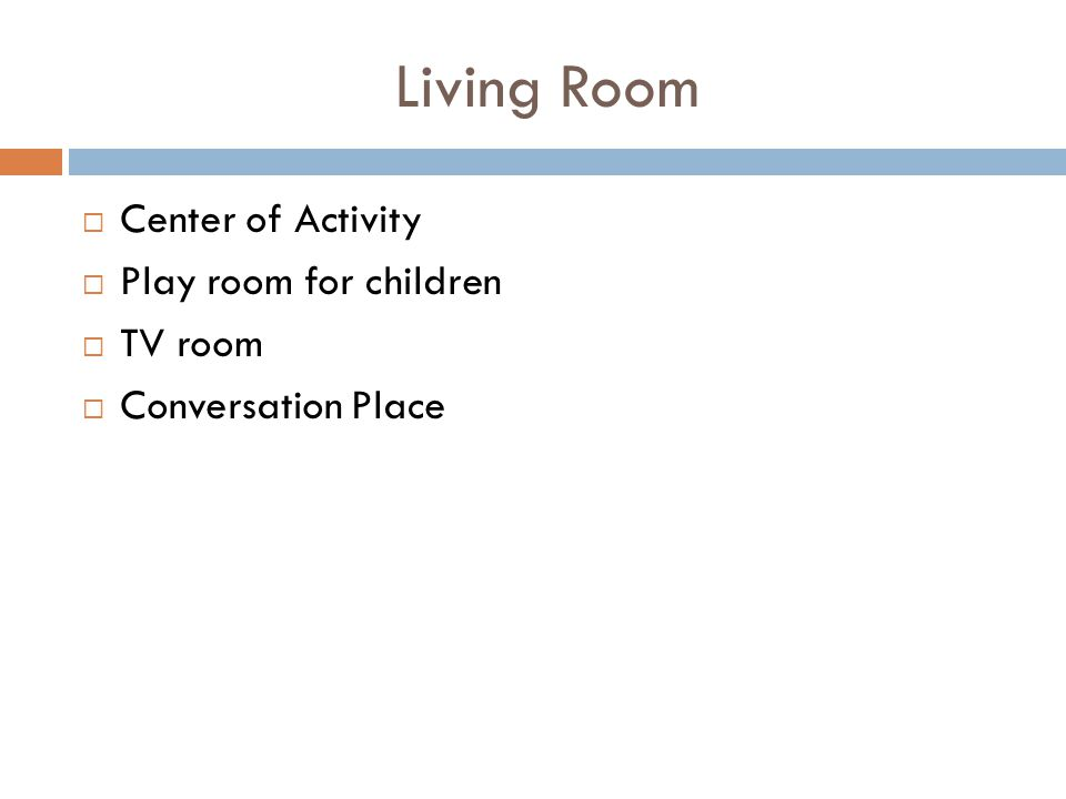 Living Room Center of Activity Play room for children TV room Conversation Place