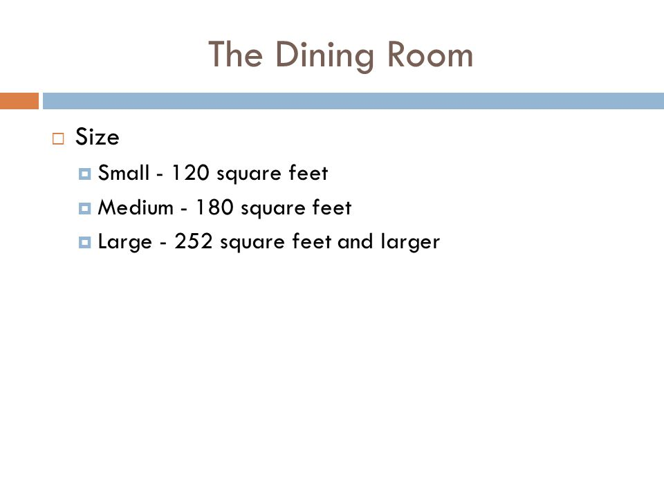 The Dining Room Size Small - 120 square feet Medium - 180 square feet Large - 252 square feet and larger